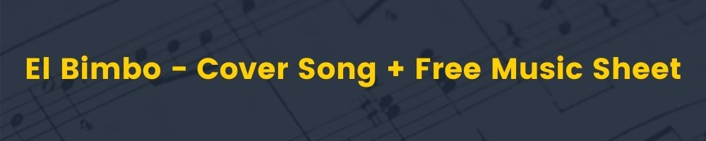 El Bimbo - Cover Song + Free Music Sheet Download